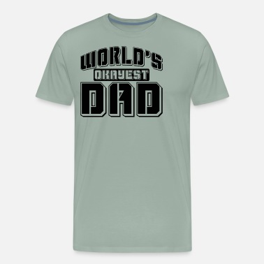 1523099a WORLDS OKAYEST DAD Men's Premium T-Shirt | Spreadshirt