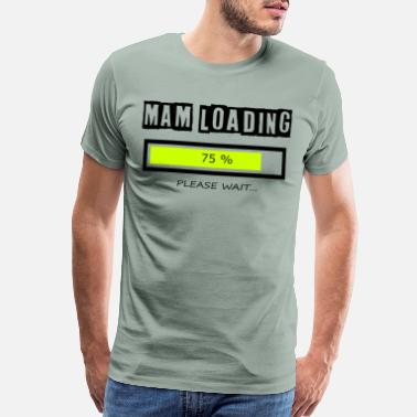 Loading Bar Pregnancy Mam loading ... please wait! | Mommy shirt - Men's Premium T-Shirt
