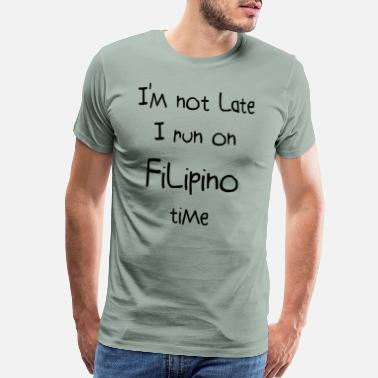 Filipino I'm Not Late I Run On Filipino Time Funny Gift Idea - Men's Premium T-Shirt