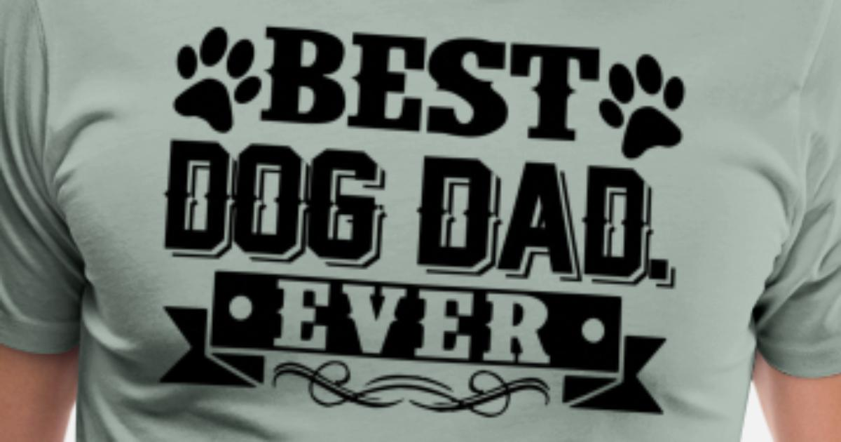 1fa851e8 Best Dog Dad Ever Shirt Men's Premium T-Shirt | Spreadshirt