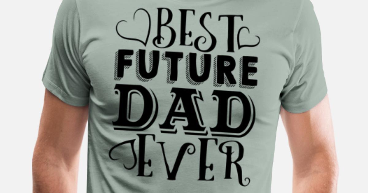 278b0896 Best Future Dad Ever Shirt Men's Premium T-Shirt | Spreadshirt