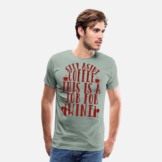Wine T-Shirts - I like wine and not coffee - Men's Premium T-Shirt steel green