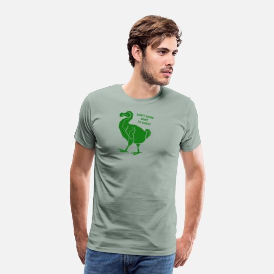 Gift Idea T-Shirts - don't know what to dodo - Men's Premium T-Shirt steel green