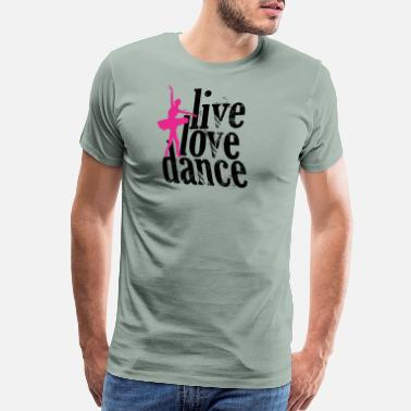 Pull Up Live Love Dance - Men's Premium T-Shirt
