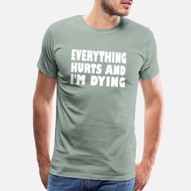 Everything Hurts And Im Dying everything hurts and im dying - Men's Premium T-Shirt