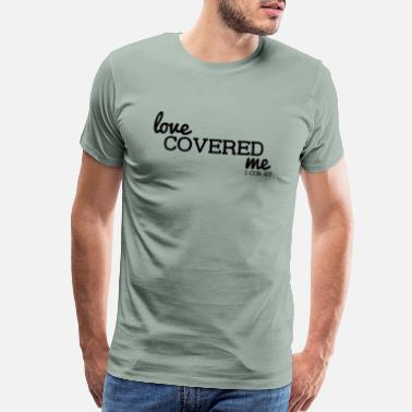 Love Covers All Love Covered Me - with Verse: 1 Cor. 13:7 - Men's Premium T-Shirt