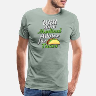 Surgeons Clothes Tacos Will Give Medical Advice For Tacos - Men's Premium T-Shirt