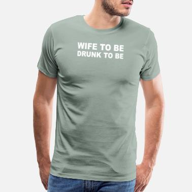 Drunk Wife Wife to Be Drunk to Be - Men's Premium T-Shirt