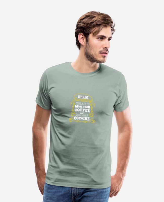 Quote T-Shirts - Coffee Cocaine Funny Quote Sleepy Cool Humor Nice - Men's Premium T-Shirt steel green