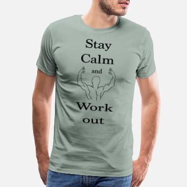 Keep Calm And Lift On Stay calm and workout - Men's Premium T-Shirt