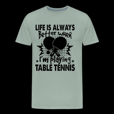 I'm Playing Table Tennis Shirt - Men's Premium T-Shirt