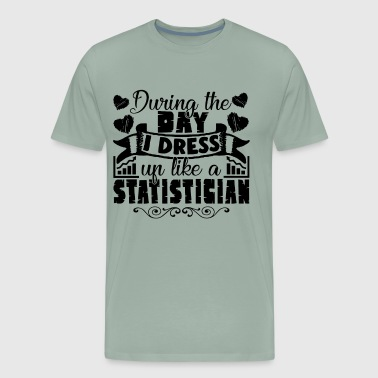 I Dress Up Like A Statistician Shirt - Men's Premium T-Shirt