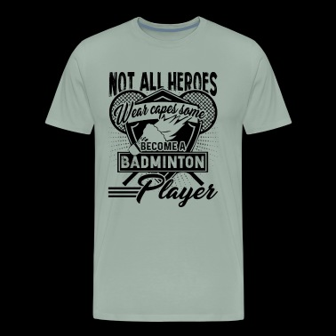 Become A Badminton Player Shirt - Men's Premium T-Shirt