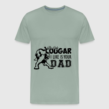 The Only Cougar I Like Is Your Dad - Men's Premium T-Shirt