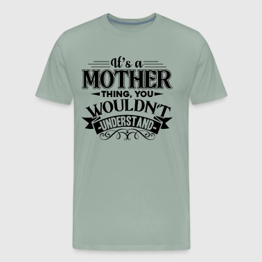 Mother Day It's A Mother Thing Shirt - Men's Premium T-Shirt