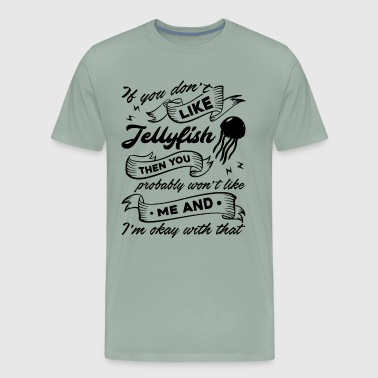 If You Don't Like Jellyfish Shirt - Men's Premium T-Shirt