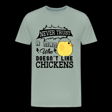 Never Trust man Doesn t Like Chickens - Men's Premium T-Shirt