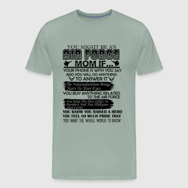 You Might Be An Air Force Mom Shirt - Men's Premium T-Shirt