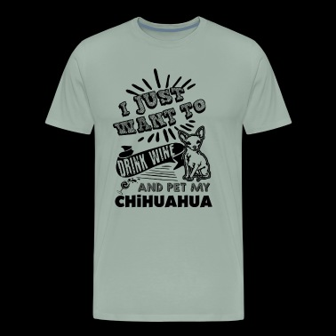 Drink Wine And Pet My Chihuahua Shirt - Men's Premium T-Shirt