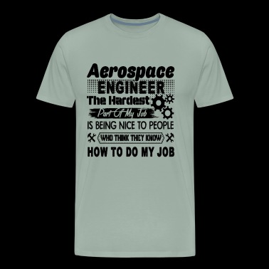 Aerospace Engineer Part Of My Job Shirt - Men's Premium T-Shirt