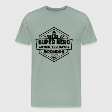 Who Need A Super Hero When You Have Grandpa Shirt - Men's Premium T-Shirt