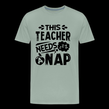 This Teacher Needs Nap Shirt - Men's Premium T-Shirt