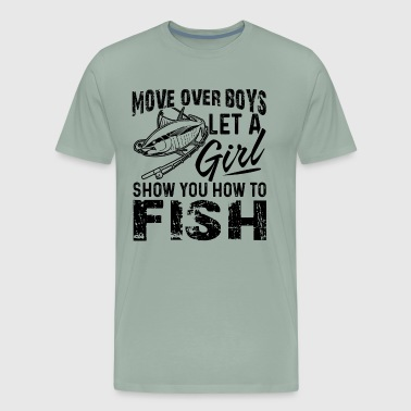 Fishing Let A Girl Show Hot To Fish Shirt - Men's Premium T-Shirt