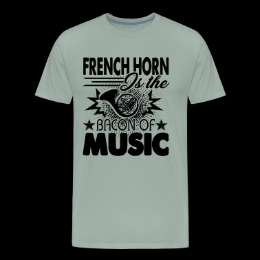 French Horn Is Bacon Of Music Shirt - Men's Premium T-Shirt