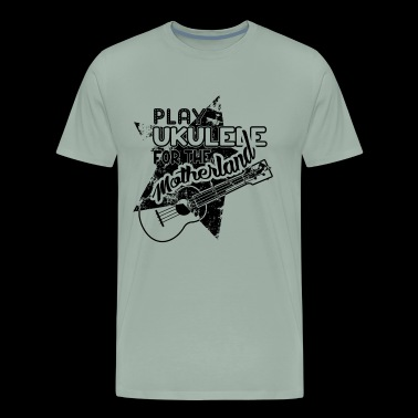 Play Ukulele For The Motherland Shirt - Men's Premium T-Shirt