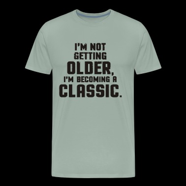 not older be coming classic Funny Saying - Men's Premium T-Shirt