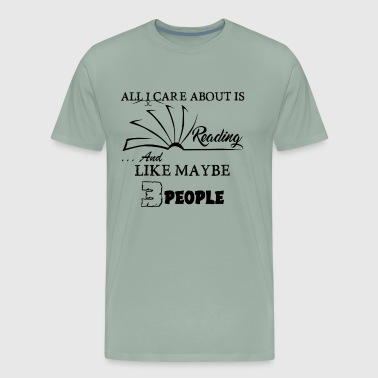 ALL I CARE ABOUT IS READING - Men's Premium T-Shirt