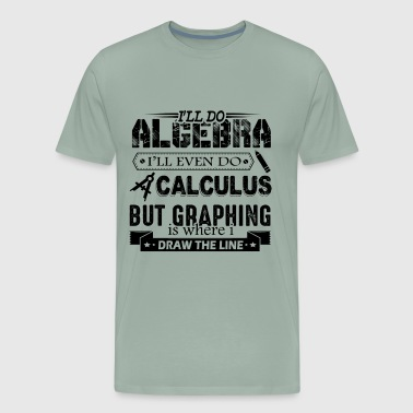 I'll Do Algebra And Calculus Shirt - Men's Premium T-Shirt
