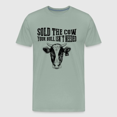 Sold the cow your bull isn't needed funny cow tees - Men's Premium T-Shirt