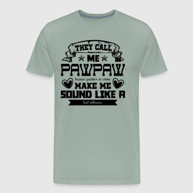They Call Me Pawpaw Because Partner In Crime Shirt - Men's Premium T-Shirt