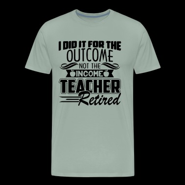 The Income Teacher Retired Shirt - Men's Premium T-Shirt