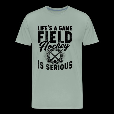 Game Field Hockey Is Serious Shirt - Men's Premium T-Shirt