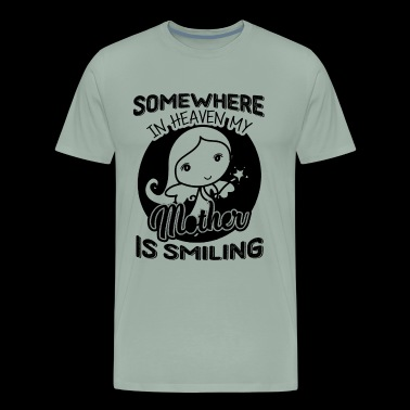 Somewhere In Heaven My Mother Is Smiling Shirt - Men's Premium T-Shirt
