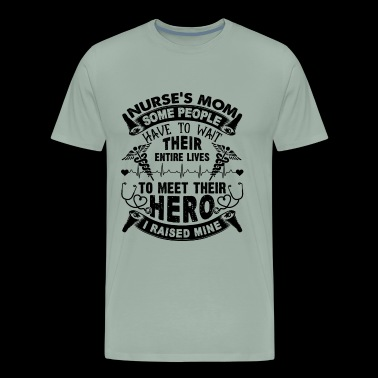Nurse Mom Shirt - Nurse's Mom Hero T shirt - Men's Premium T-Shirt