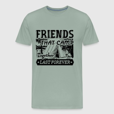 Friends That Camp Together Last Forever Shirt - Men's Premium T-Shirt