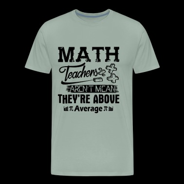 Math Teacher Shirt - Math Teachers T shirt - Men's Premium T-Shirt