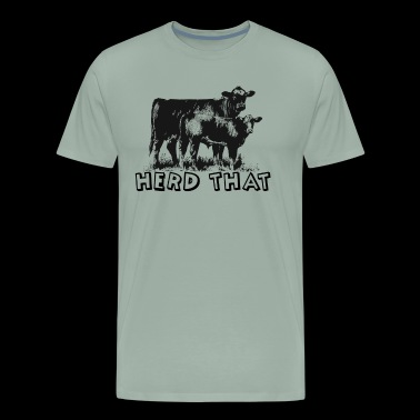 I Herd That T-Shirt for Cattle Cow Farmer Rancher - Men's Premium T-Shirt
