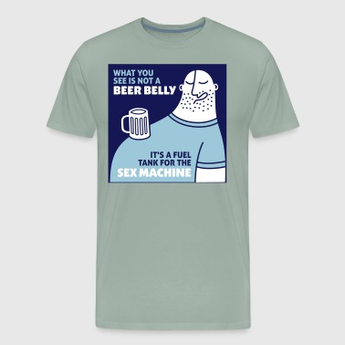 That's Not My Beer Belly! It's A Fuel Tank! - Men's Premium T-Shirt