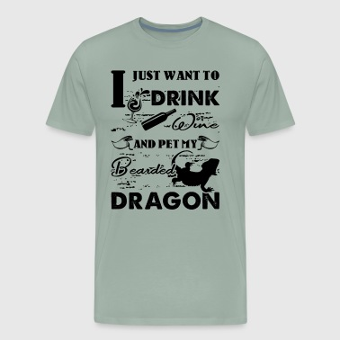 Just Want To Drink Pet My Bearded Dragon Shirt - Men's Premium T-Shirt