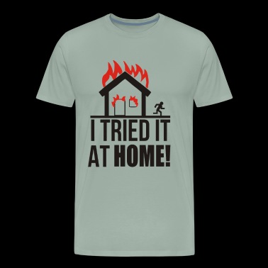 I Tried It At Home Funny - Men's Premium T-Shirt
