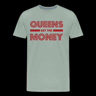 Queens get the money - Hip hop Quotales - Men's Premium T-Shirt