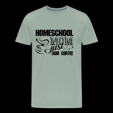 Homeschool Mom Just Add Coffee Shirt - Men's Premium T-Shirt
