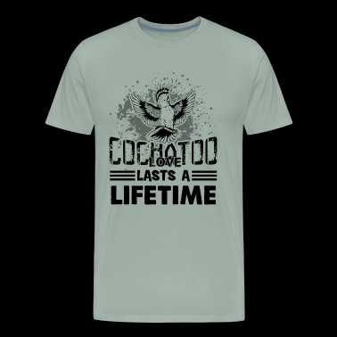 Cockatoo Love Lasts A Lifetime Shirt - Men's Premium T-Shirt