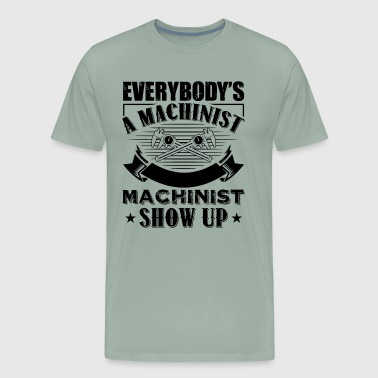 Everybody's Machinist Shows Up Shirt - Men's Premium T-Shirt
