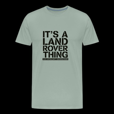It s A Land Rover Thing - Men's Premium T-Shirt