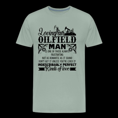 Oilfield Shirt - Loving An Oilfield Man T shirt - Men's Premium T-Shirt